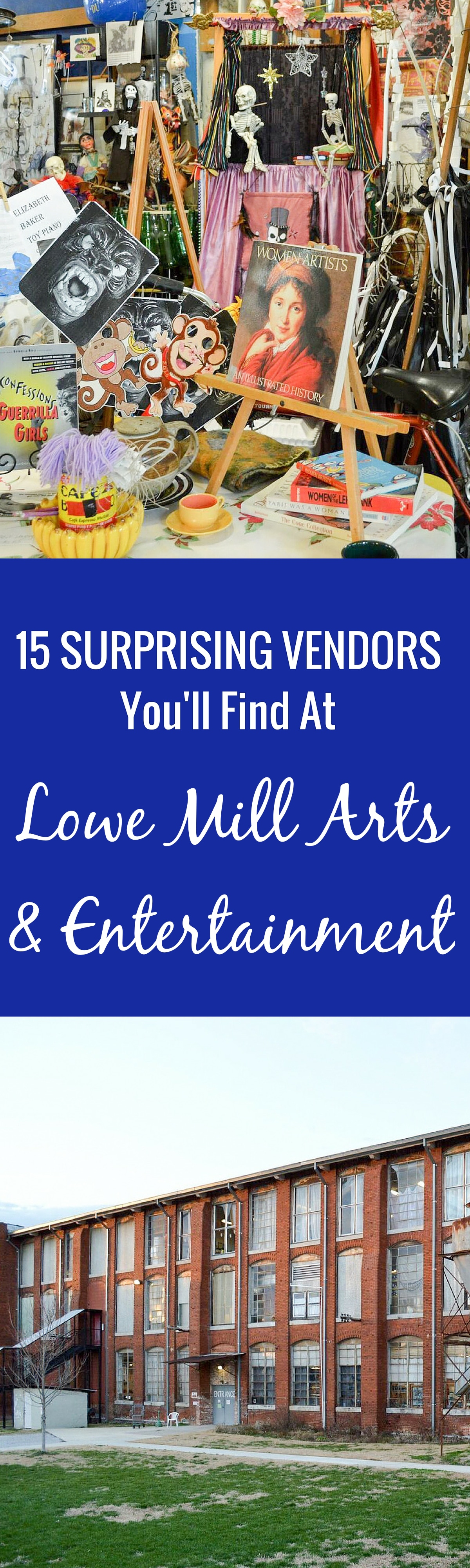 15 Surprising Vendors You'll Find at Lowe Mill Arts & Entertainment. A list of some of the unique and fun vendors at Lowe Mill Arts & Entertainment in Huntsville, Alabama. You'll be amazed at what you find in the country's largest private artist cooperative.